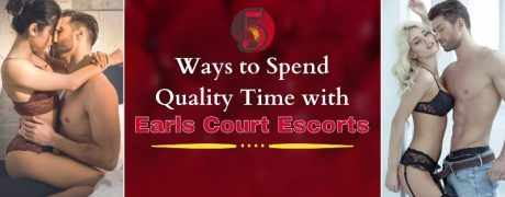 5 Ways to Spend Quality Time with Earls Court Escorts